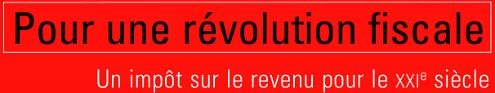 Pour une révolution fiscale: un impôt pour la France du XXIème siècle